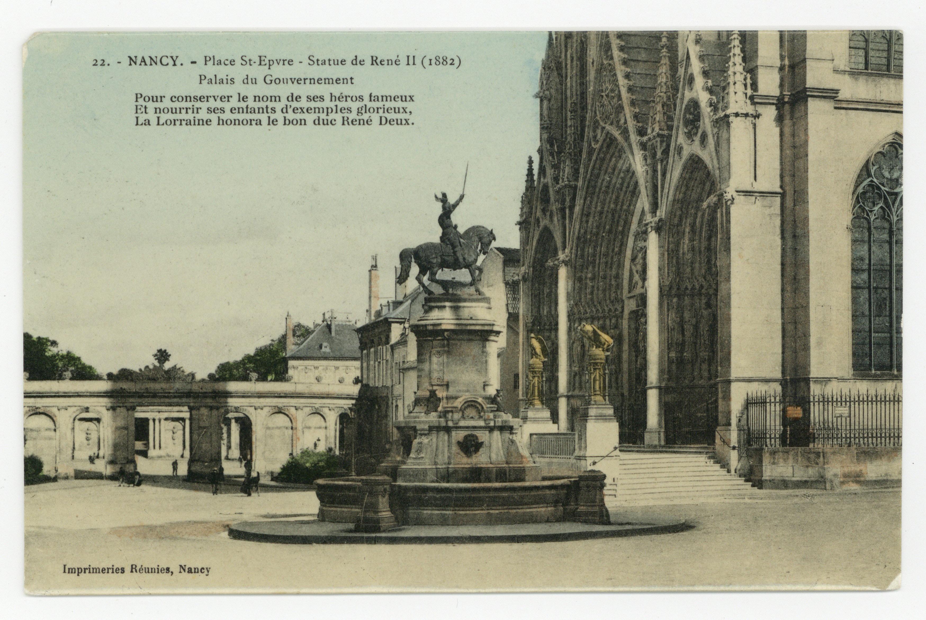 Contenu du Nancy : place St-Epvre, statue de René II (1882), palais du Gouvernement. Pour conserver le nom de ses héros fameux, et nourrir ses enfants d'exemples glorieux, la Lorraine honorera le bon duc René Deux