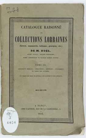 Catalogue raisonné des collections lorraines de M. Noël : livres, manuscri…
