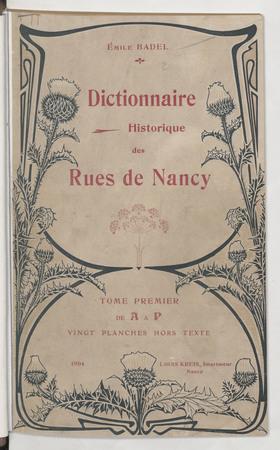 Dictionnaire historique des rues de Nancy de 1903 à 1905. Tome premier. De…