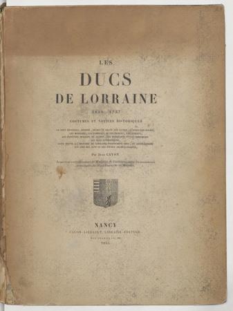 Les ducs de Lorraine 1048-1737: costumes et notices historiques