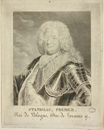Stanislas, premier. Roi de Pologne, Duc de Lorraine