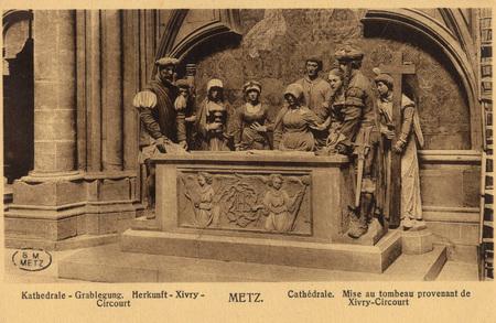 Kathedrale - Grablegung. Herkunft - Xivry - Circourt. Metz.