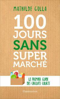 100 jours sans supermarché. Le premier guide des circuits courts