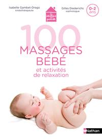 100 massages bébé et activités de relaxation - Pour apprendre à masser son bébé dès la naissance et jusqu'à 2 ans