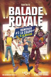 Balade Royale, Tome 3 : Ramener la coupe à la maison - Lecture roman ado Fortnite - Dès 11 ans