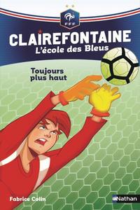 Clairefontaine, L'école des Bleus - Toujours plus haut - Fédération Française de Football - Dès 8 ans