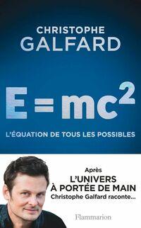 E = mc2. L'équation de tous les possibles