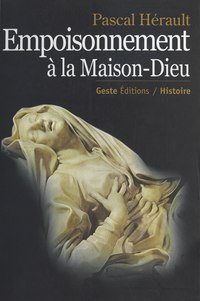 Empoisonnement à la Maison-Dieu : Médecine et justice en Poitou à l'époque de Louis XIV