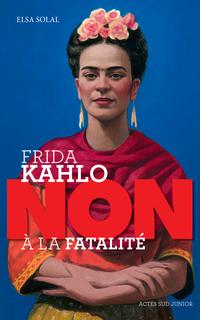 """Frida Kahlo : """"non à la fatalité """""""