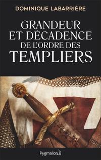 Grandeur et décadence de l'ordre des Templiers