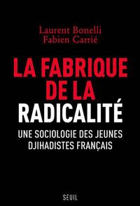 La fabrique de la radicalité - Une sociologie des jeunes djihadistes français