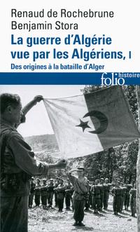 La guerre d'Algérie vue par les Algériens (Tome 1) - Le temps des armes. Des origines à la bataille d'Alger