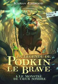 La légende de Podkin Le Brave (Tome 3) - Le monstre de Cœur sombre