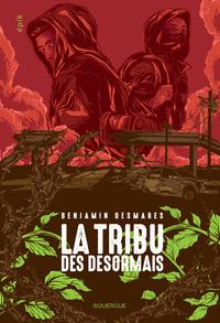 La tribu des Désormais (tome 1)