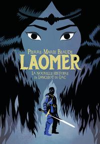 Laomer. La nouvelle histoire de Lancelot du Lac