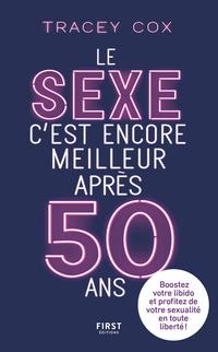 Le sexe c'est encore meilleur après 50 ans : Boostez votre libido et profitez de votre sexualité en toute liberté !