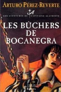 Les Bûchers de Bocanegra . Les Aventures du Capitaine Alatriste, t. 2