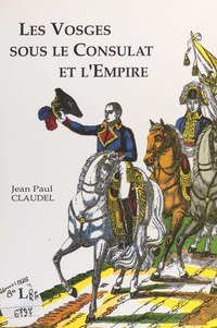 Les Vosges sous le Consulat et l'Empire
