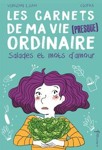 Les carnets de ma vie (presque ordinaire) - tome 3 Salades et mots d'amour