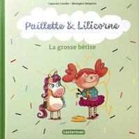 Paillette et Lilicorne (Tome 3)  - La grosse bêtise