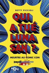 Qui a tué Luna San ? Meurtre au Comic Con - Roman young adult - Dès 13 ans