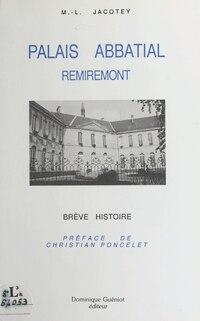 Remiremont : Le Palais abbatial de 1752-1756 à nos jours
