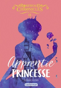 Rosewood Chronicles (Tome 2) - Apprentie princesse