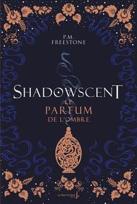 Shadowscent - tome 1 Le parfum de l'ombre