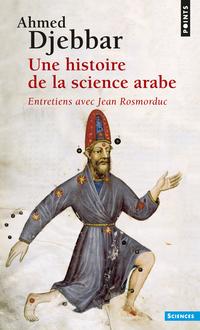 Une histoire de la science arabe. Entretiens avec Jean Rosmordu